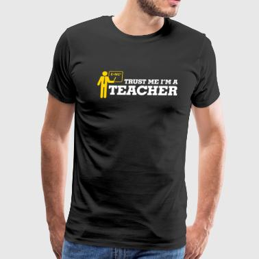 Trust Me. I'm A Teacher! - Men's Premium T-Shirt