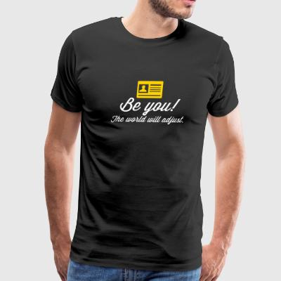 Be Yourself. The World Will Adjust! - Men's Premium T-Shirt