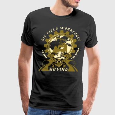 Oil Rig Workforce Keep The World Moving - Men's Premium T-Shirt