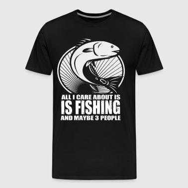 All i care about-fishing - Men's Premium T-Shirt