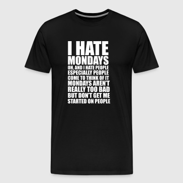 I Hate Mondays and I Hate People Funny T-shirt - Men's Premium T-Shirt