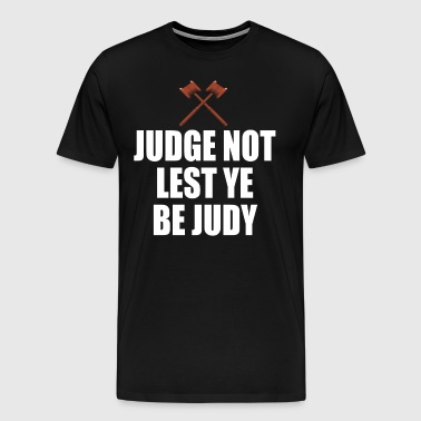 Judge Not Lest Ye Be Judy - Men's Premium T-Shirt
