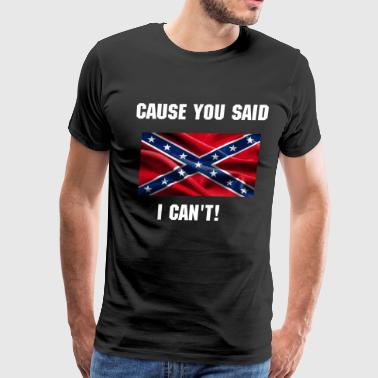 Rebel Flag CAUSE YOU SAID I CAN'T (WOMENS) - Men's Premium T-Shirt