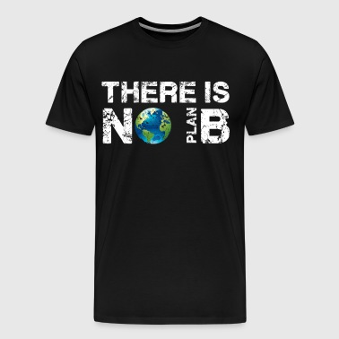 There is No Plan B Planet T-Shirt - Men's Premium T-Shirt