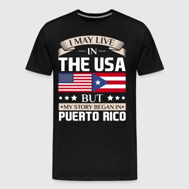 May Live in USA Story Began in Puerto Rico Flag  - Men's Premium T-Shirt