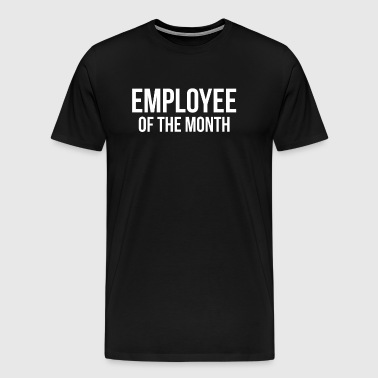 EMPLOYEE OF THE MONTH - Men's Premium T-Shirt