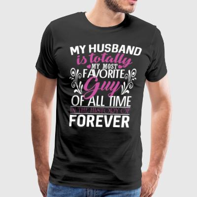 My Husband Is Totally My Most Favorite T Shirt - Men's Premium T-Shirt