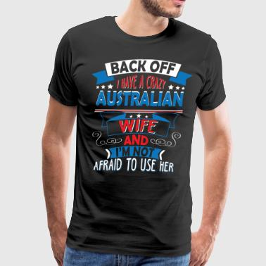 I Have A Crazy Australian Wife T Shirt - Men's Premium T-Shirt