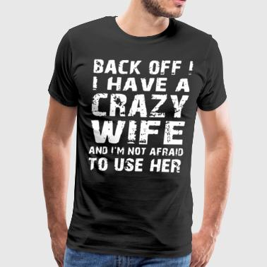 Back off i have a crazy wife and i m not afraid to - Men's Premium T-Shirt