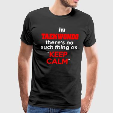 Keep Calm In Taekwondo Shirt - Men's Premium T-Shirt