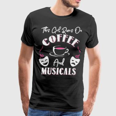 This Girl Runs On Coffee and Musicals - Men's Premium T-Shirt