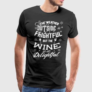 The weather ouside frightful but the wine is so de - Men's Premium T-Shirt