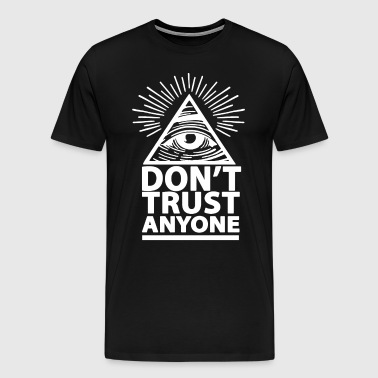 Don't trust anyone illuminati dope - Men's Premium T-Shirt