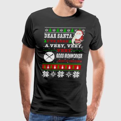 Dear Santa I've Been A Very Good Ironworker - Men's Premium T-Shirt