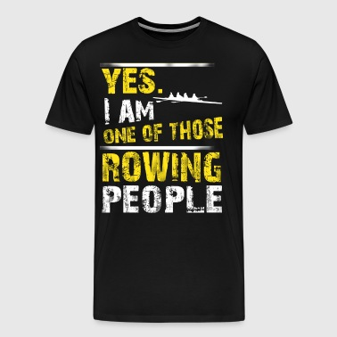 Yes. I Am One Of Those Rowing People - Men's Premium T-Shirt