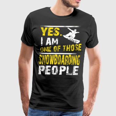 Yes. I Am One Of Those Snowboarding People - Men's Premium T-Shirt