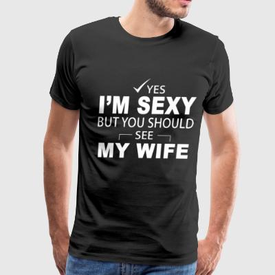 Yes i'm sexy but you should see my wife - Men's Premium T-Shirt