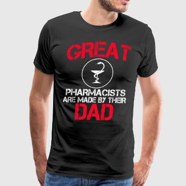 Great Pharmacists Are Made By Their Dad - Men's Premium T-Shirt