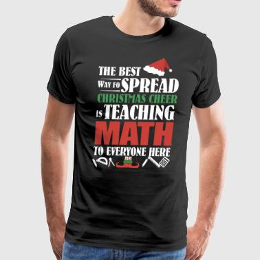The best way for spread christmas cheer is teachin - Men's Premium T-Shirt