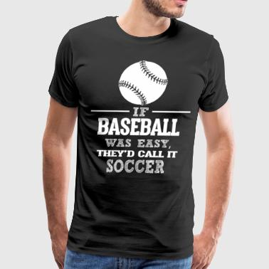 If Baseball Was Easy, They'd Call It Soccer - Men's Premium T-Shirt