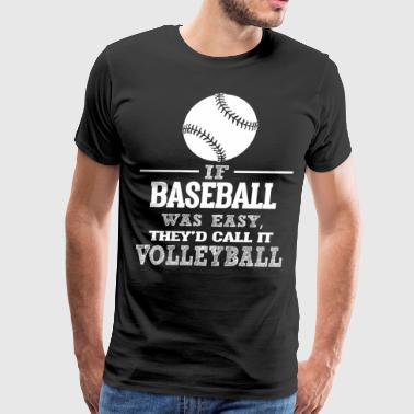 If Baseball Was Easy, They'd Call It Volleyball - Men's Premium T-Shirt