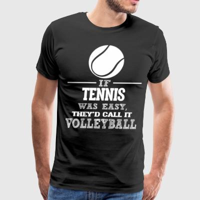 If Tennis Was Easy, They'd Call It Volleyball - Men's Premium T-Shirt