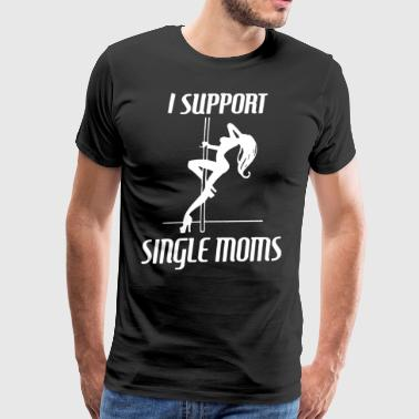 I Support Single Moms - Men's Premium T-Shirt