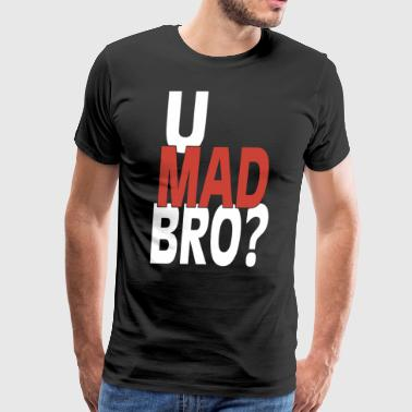 U Mad Bro Bruh Red White Text Saying Dank Meme - Men's Premium T-Shirt