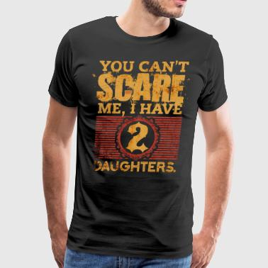 You Can t Scare Me I Have 2 Daughters Fathers Day - Men's Premium T-Shirt