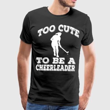 Too Cute To Be A Hockey Cheerleader - Men's Premium T-Shirt