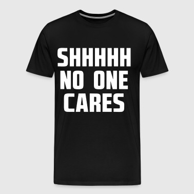 NO ONE CARES - Men's Premium T-Shirt