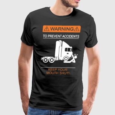 Warning to prevent accidents keep your mouth shut - Men's Premium T-Shirt