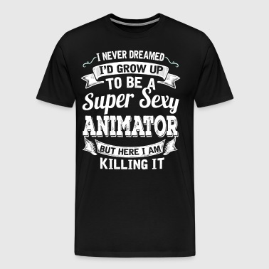 I'D Grow Up To Be A Super Sexy Animator - Men's Premium T-Shirt