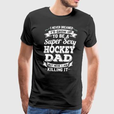 I'D Grow Up To Be A Super Sexy Hockey Dad - Men's Premium T-Shirt