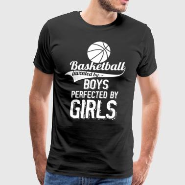Basketball Invented By Boys Perfected By Girls - Men's Premium T-Shirt