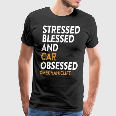 Stressed blessed and car obsessed mechaniclife - Men's Premium T-Shirt