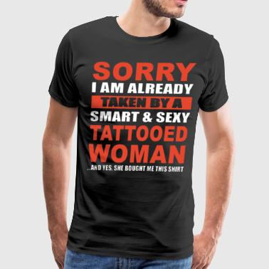 Sorry i am already taken by a smart and sexy tatto - Men's Premium T-Shirt