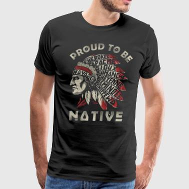 Proud To Be Native American - Men's Premium T-Shirt