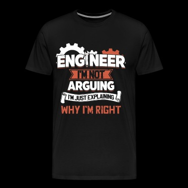 engineer I am not arguing I am just explaining why - Men's Premium T-Shirt