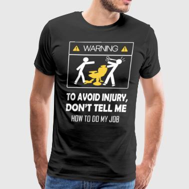 warning to avoid injury don t tell me how to do my - Men's Premium T-Shirt