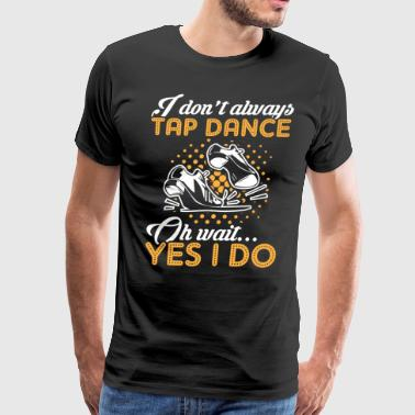 Tap Dancing! - Men's Premium T-Shirt