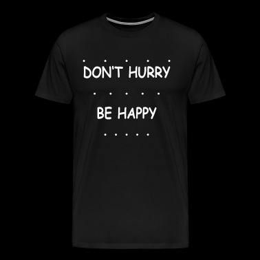 don't hurry be happy funny saying - Men's Premium T-Shirt