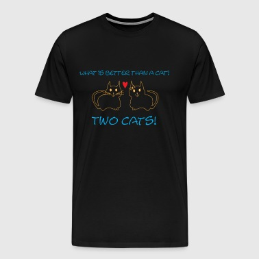 What is better than a cat? Two Cats! - Men's Premium T-Shirt