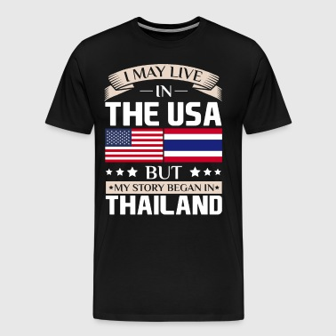 May Live in USA Story Began in Thailand Flag Shirt - Men's Premium T-Shirt