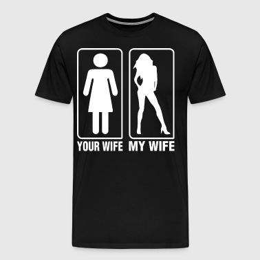 Your Wife My Wife - Men's Premium T-Shirt