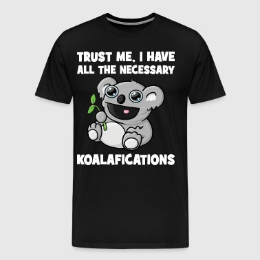 Trust Me, I Have All The Necessary Koalafications - Men's Premium T-Shirt