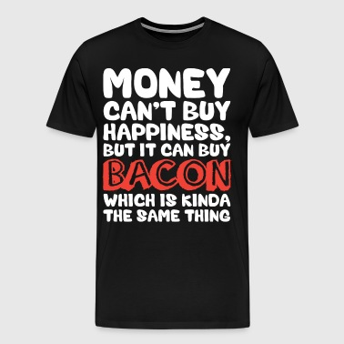 Money Can't Buy Happiness, But Bacon - Men's Premium T-Shirt