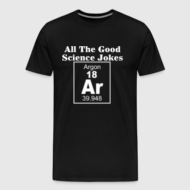 All The Good Science Joke - Men's Premium T-Shirt