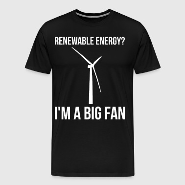 Renewable Energy? I'm A Big Fan - Men's Premium T-Shirt