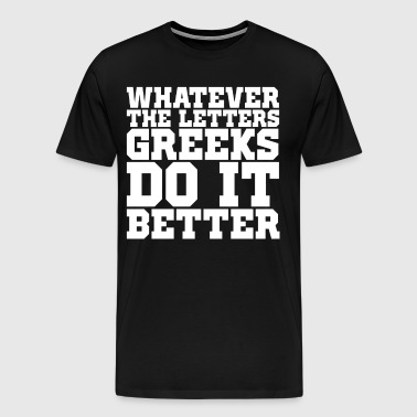 Whatever the Letters Greeks Do It Better College - Men's Premium T-Shirt